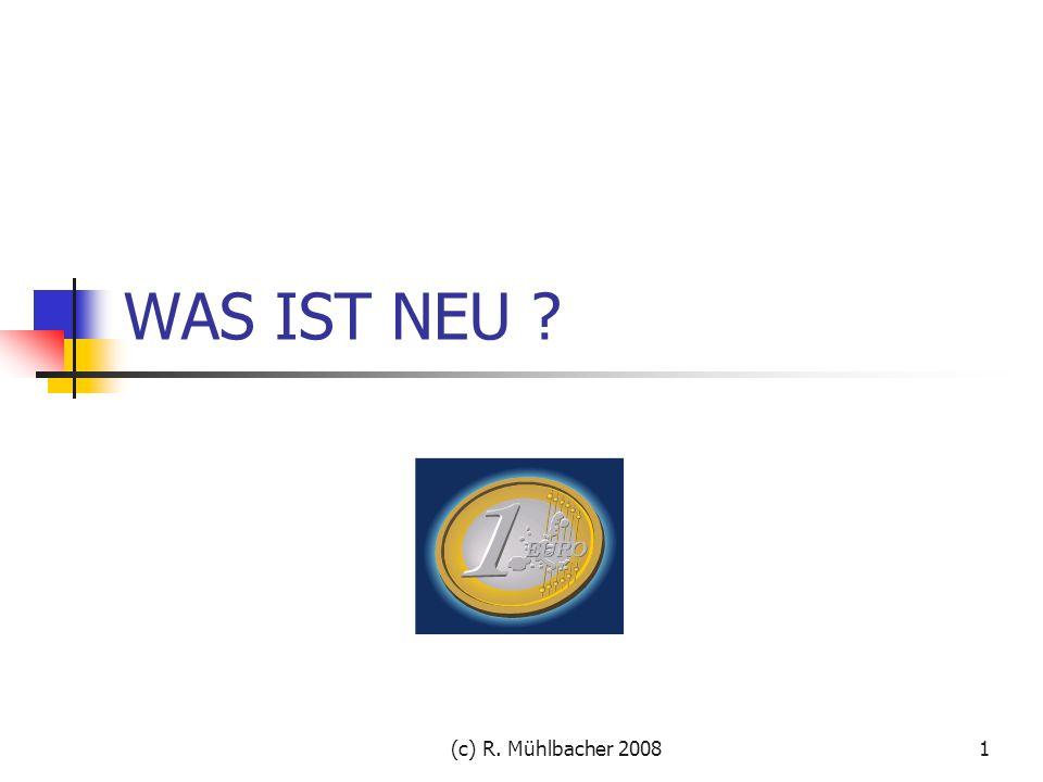 (c) R. Mühlbacher 20081 WAS IST NEU ?
