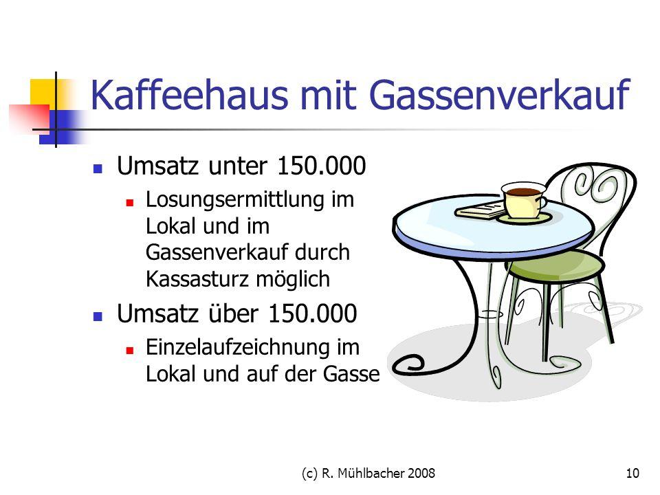 (c) R. Mühlbacher 200810 Kaffeehaus mit Gassenverkauf Umsatz unter 150.000 Losungsermittlung im Lokal und im Gassenverkauf durch Kassasturz möglich Um