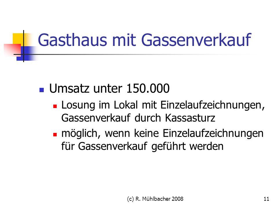 (c) R. Mühlbacher 200811 Gasthaus mit Gassenverkauf Umsatz unter 150.000 Losung im Lokal mit Einzelaufzeichnungen, Gassenverkauf durch Kassasturz mögl