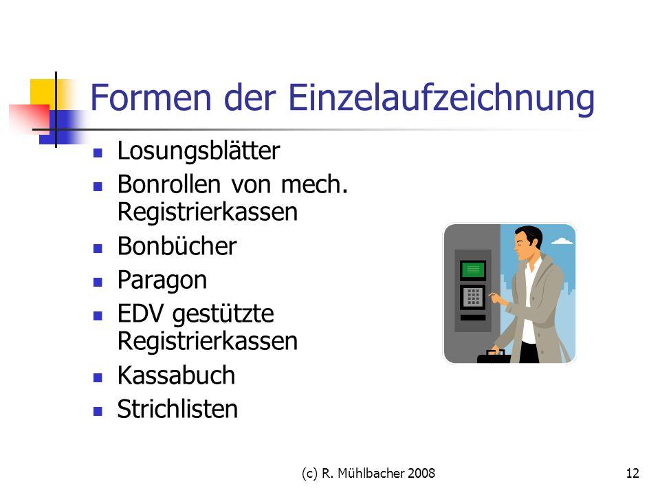 (c) R. Mühlbacher 200812 Formen der Einzelaufzeichnung Losungsblätter Bonrollen von mech. Registrierkassen Bonbücher Paragon EDV gestützte Registrierk
