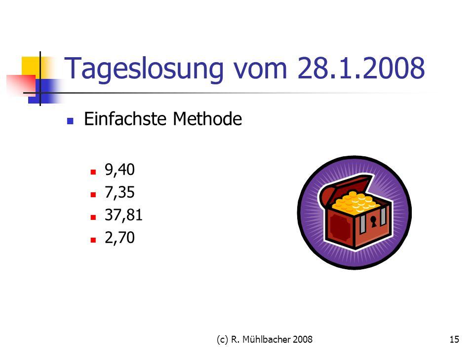 (c) R. Mühlbacher 200815 Tageslosung vom 28.1.2008 Einfachste Methode 9,40 7,35 37,81 2,70