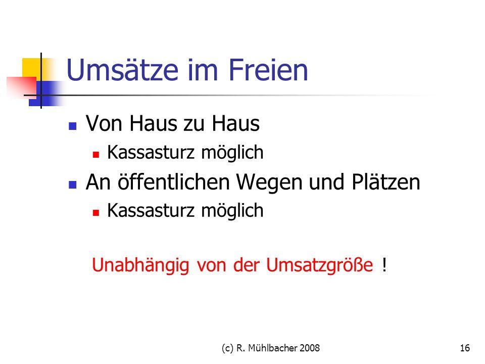 (c) R. Mühlbacher 200816 Umsätze im Freien Von Haus zu Haus Kassasturz möglich An öffentlichen Wegen und Plätzen Kassasturz möglich Unabhängig von der