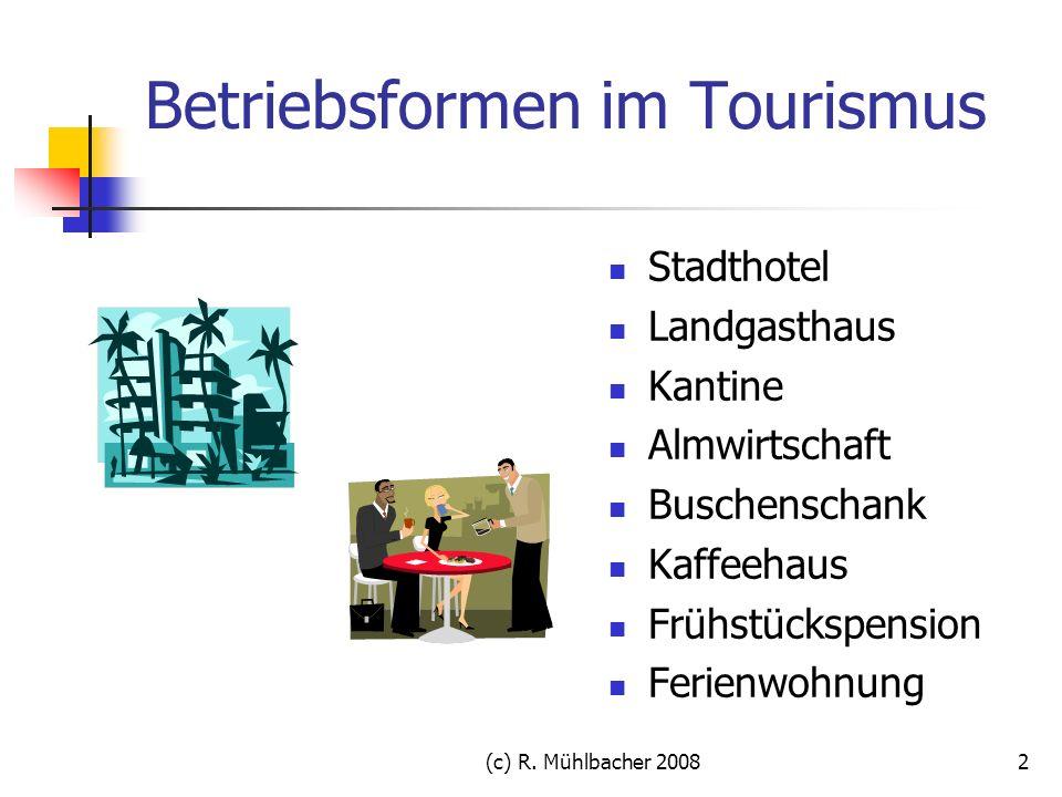 (c) R. Mühlbacher 20082 Betriebsformen im Tourismus Stadthotel Landgasthaus Kantine Almwirtschaft Buschenschank Kaffeehaus Frühstückspension Ferienwoh