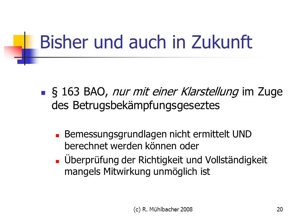 (c) R. Mühlbacher 200820 Bisher und auch in Zukunft § 163 BAO, nur mit einer Klarstellung im Zuge des Betrugsbekämpfungsgeseztes Bemessungsgrundlagen