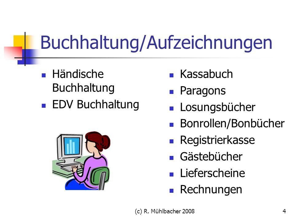 (c) R. Mühlbacher 20084 Buchhaltung/Aufzeichnungen Händische Buchhaltung EDV Buchhaltung Kassabuch Paragons Losungsbücher Bonrollen/Bonbücher Registri