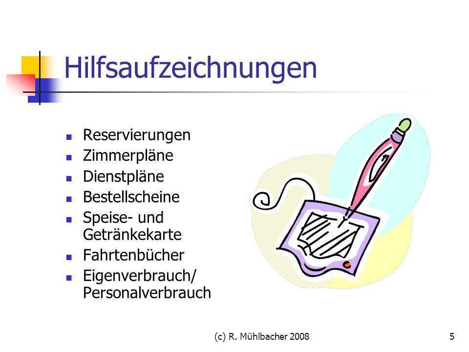 (c) R. Mühlbacher 20085 Hilfsaufzeichnungen Reservierungen Zimmerpläne Dienstpläne Bestellscheine Speise- und Getränkekarte Fahrtenbücher Eigenverbrau