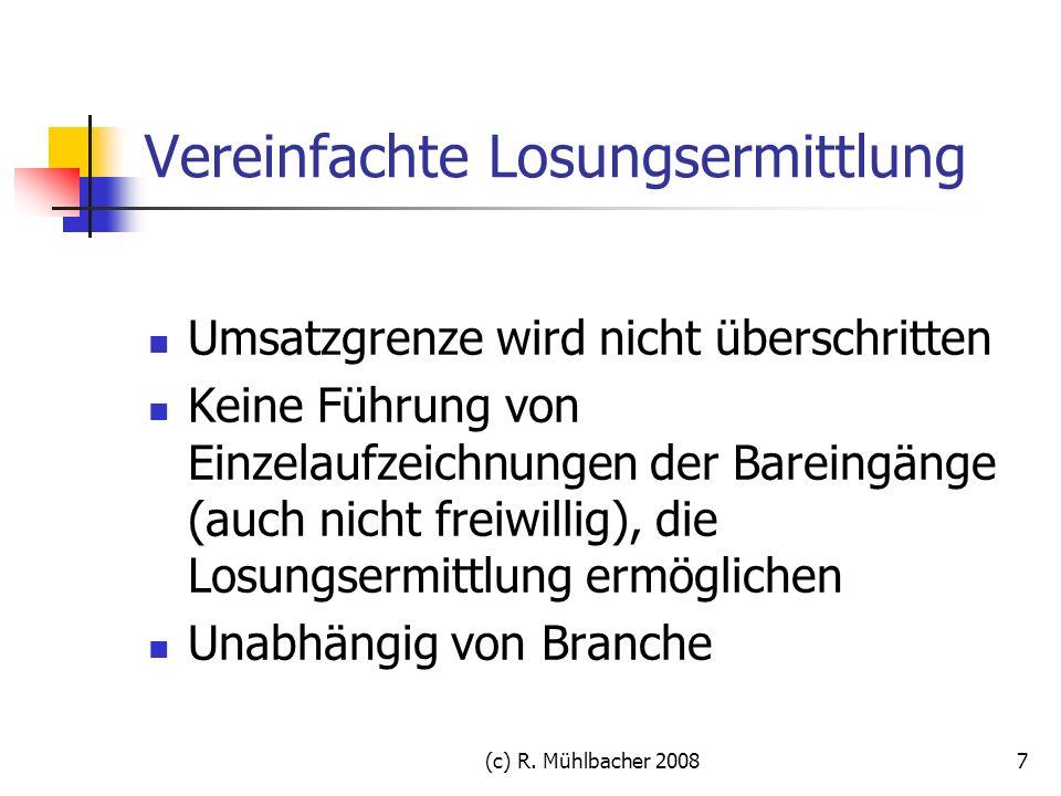 (c) R. Mühlbacher 20087 Vereinfachte Losungsermittlung Umsatzgrenze wird nicht überschritten Keine Führung von Einzelaufzeichnungen der Bareingänge (a