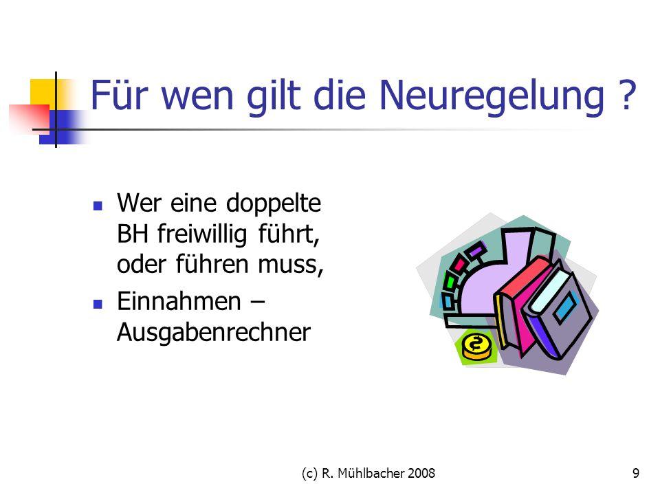 (c) R. Mühlbacher 20089 Für wen gilt die Neuregelung ? Wer eine doppelte BH freiwillig führt, oder führen muss, Einnahmen – Ausgabenrechner
