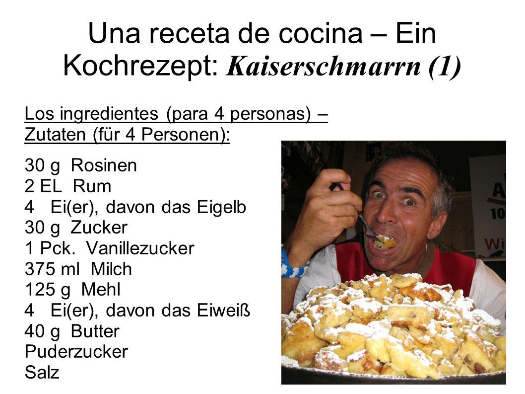 Una receta de cocina – Ein Kochrezept: Kaiserschmarrn (1) Los ingredientes (para 4 personas) – Zutaten (für 4 Personen): 30 g Rosinen 2 EL Rum 4 Ei(er