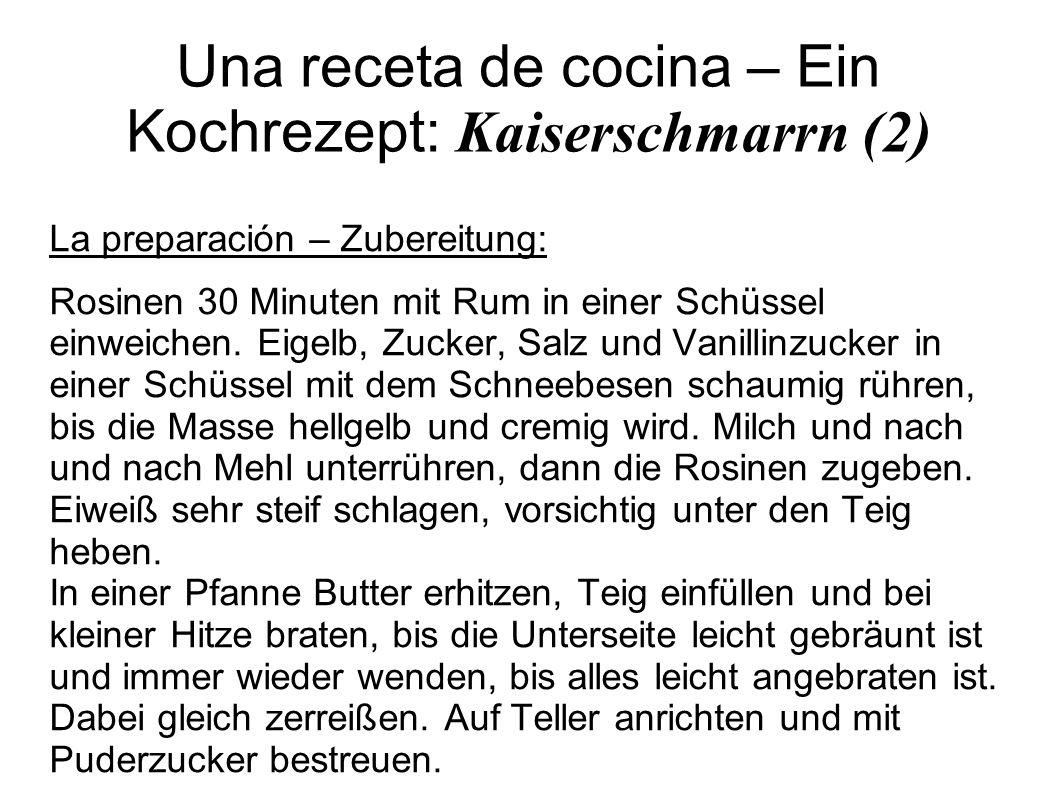 Una receta de cocina – Ein Kochrezept: Kaiserschmarrn (2) La preparación – Zubereitung: Rosinen 30 Minuten mit Rum in einer Schüssel einweichen. Eigel