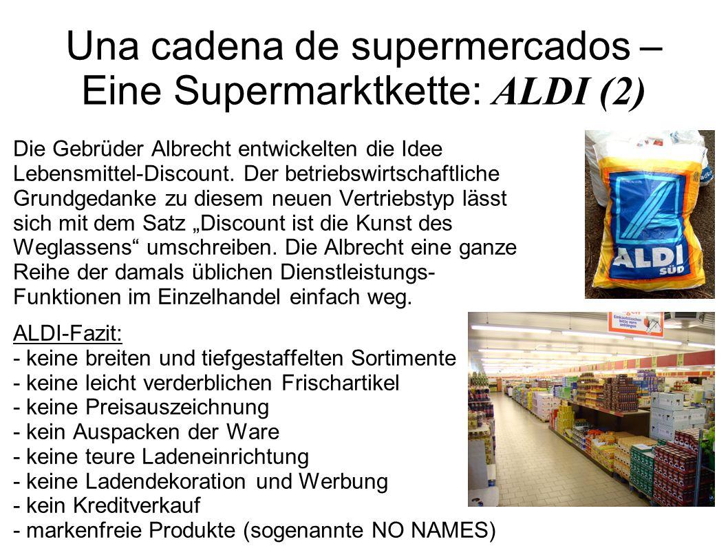 Una cadena de supermercados – Eine Supermarktkette: ALDI (2) Die Gebrüder Albrecht entwickelten die Idee Lebensmittel-Discount. Der betriebswirtschaft