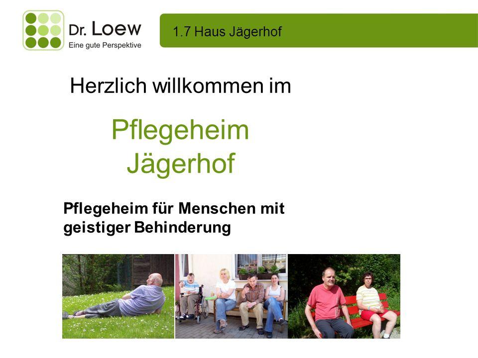 1.7 Haus Jägerhof Herzlich willkommen im Pflegeheim Jägerhof Pflegeheim für Menschen mit geistiger Behinderung