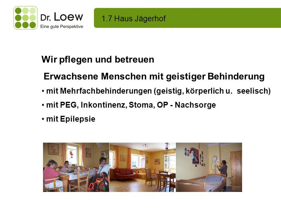 1.7 Haus Jägerhof Wir leisten neben fachkompetenter Pflege soziale Betreuung pädagogische Förderung Beschäftigung und Unterstützung bei der Freizeitgestaltung