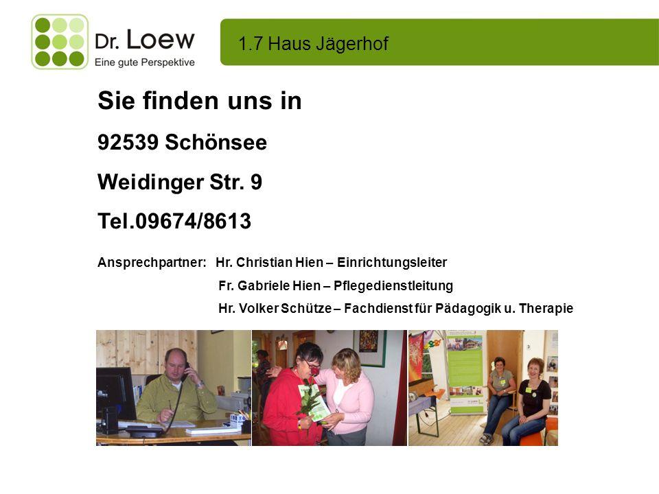 1.7 Haus Jägerhof Sie finden uns in 92539 Schönsee Weidinger Str. 9 Tel.09674/8613 Ansprechpartner: Hr. Christian Hien – Einrichtungsleiter Fr. Gabrie