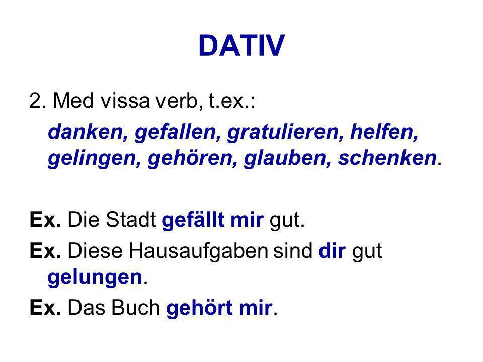 DATIV 3.I vissa uttryck, t.ex.: wie gehts, jmdm Leid tun, jmdm Spaβ machen Ex.