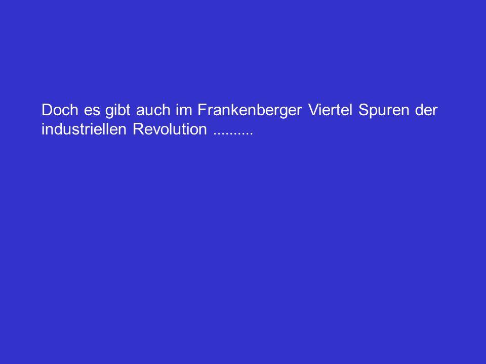 Doch es gibt auch im Frankenberger Viertel Spuren der industriellen Revolution..........