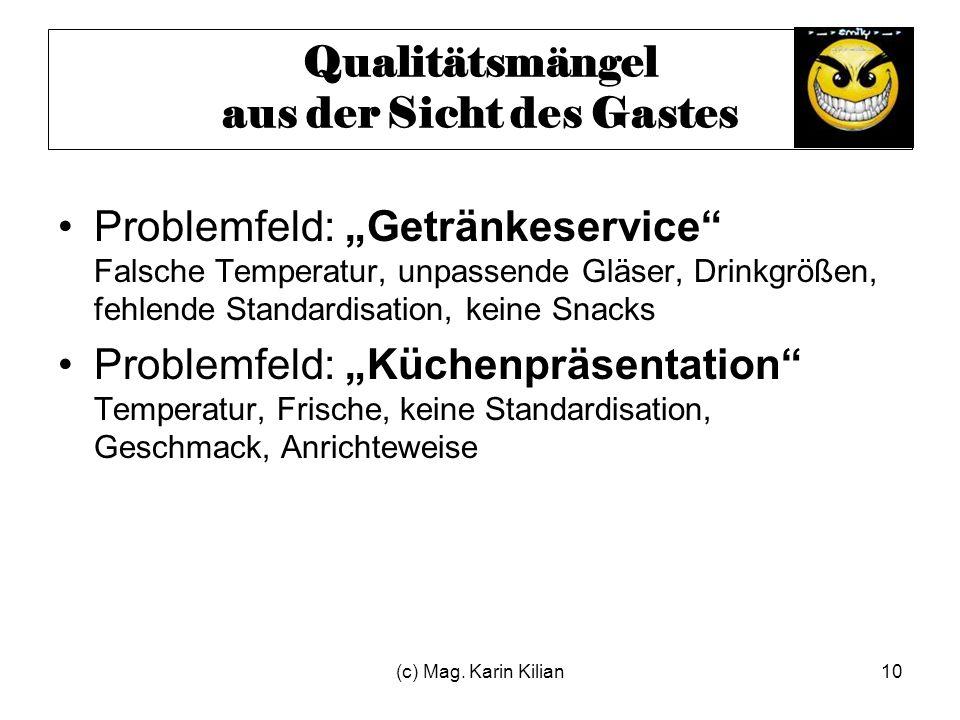(c) Mag. Karin Kilian10 Qualitätsmängel aus der Sicht des Gastes Problemfeld: Getränkeservice Falsche Temperatur, unpassende Gläser, Drinkgrößen, fehl