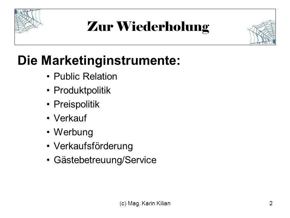 (c) Mag. Karin Kilian2 Zur Wiederholung Die Marketinginstrumente: Public Relation Produktpolitik Preispolitik Verkauf Werbung Verkaufsförderung Gästeb