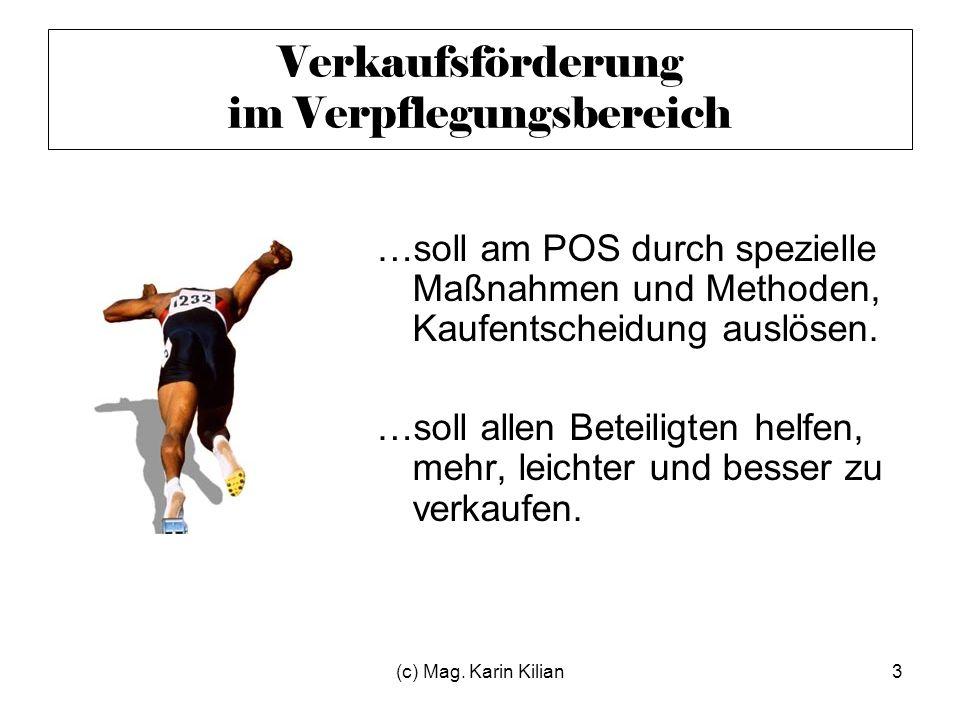 (c) Mag. Karin Kilian3 Verkaufsförderung im Verpflegungsbereich …soll am POS durch spezielle Maßnahmen und Methoden, Kaufentscheidung auslösen. …soll