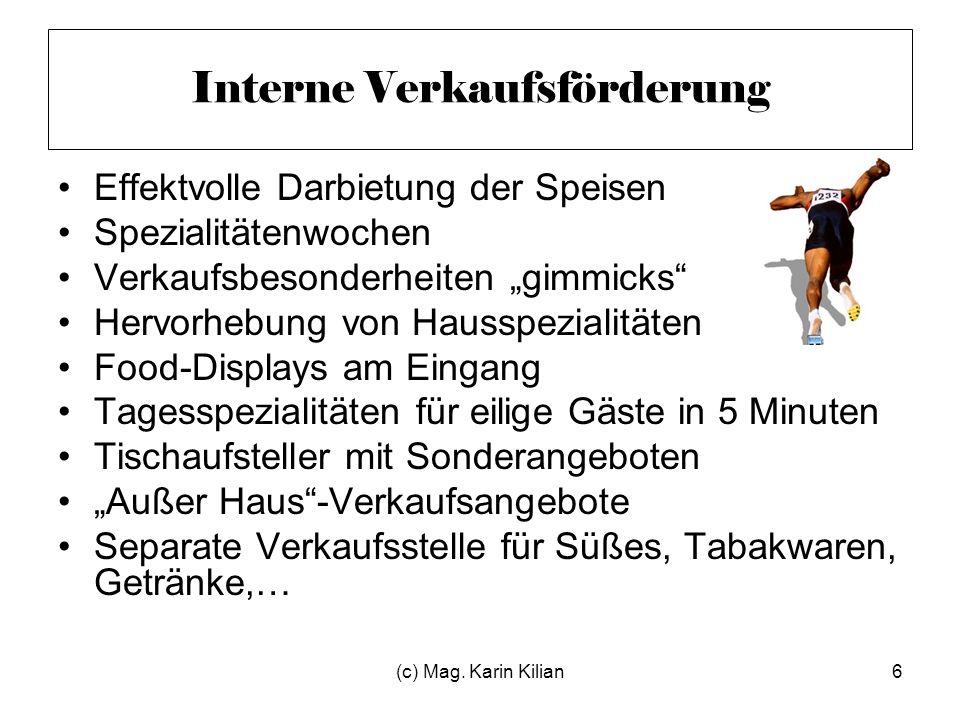 (c) Mag. Karin Kilian6 Interne Verkaufsförderung Effektvolle Darbietung der Speisen Spezialitätenwochen Verkaufsbesonderheiten gimmicks Hervorhebung v