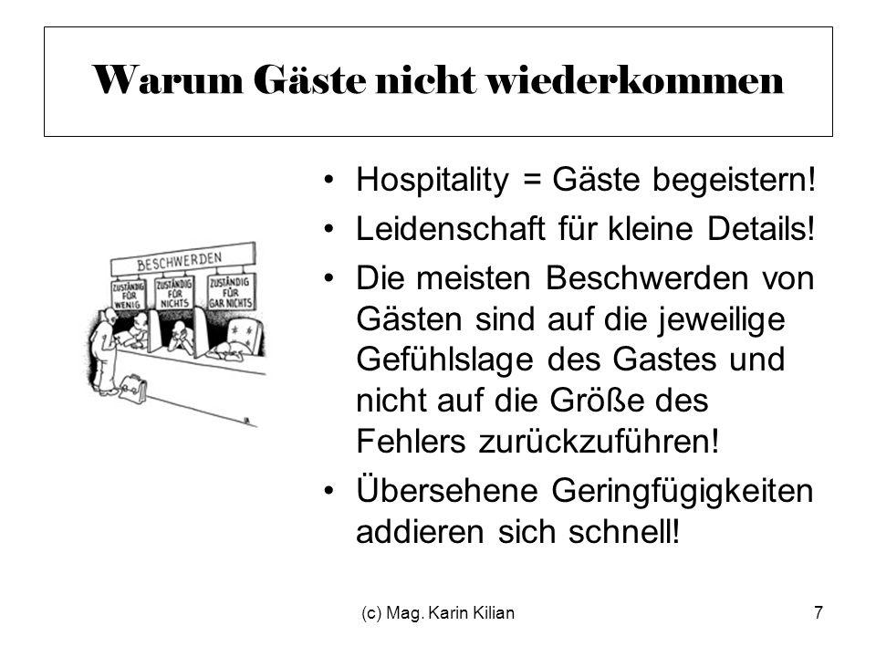 (c) Mag. Karin Kilian7 Warum Gäste nicht wiederkommen Hospitality = Gäste begeistern! Leidenschaft für kleine Details! Die meisten Beschwerden von Gäs