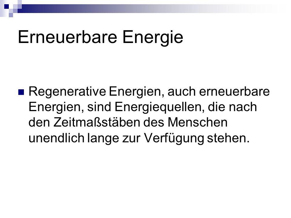 Erneuerbare Energie Zu den regenerativen Energien gehören die Energieträger, die direkt (Photovoltaik) oder indirekt (Wind, Wasser, Biomasse) von der Sonne abhängen.