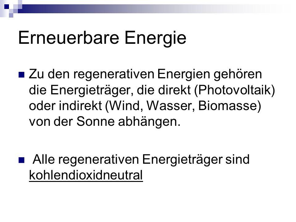 Erneuerbare Energie Originären Quellen sind: Solarstrahlung Erdwärme (Geothermie) Gezeitenkraft Windkraft