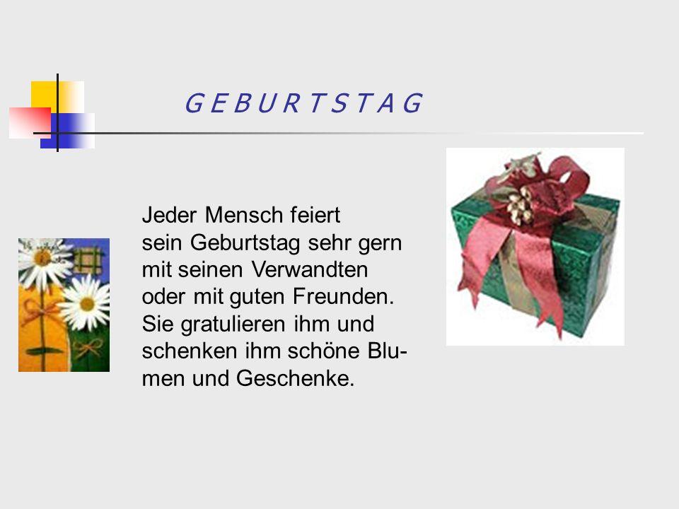 G E B U R T S T A G Jeder Mensch feiert sein Geburtstag sehr gern mit seinen Verwandten oder mit guten Freunden. Sie gratulieren ihm und schenken ihm