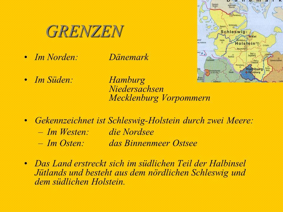 GRENZEN Im Norden:Dänemark Im Süden:Hamburg Niedersachsen Mecklenburg Vorpommern Gekennzeichnet ist Schleswig-Holstein durch zwei Meere: –Im Westen:di