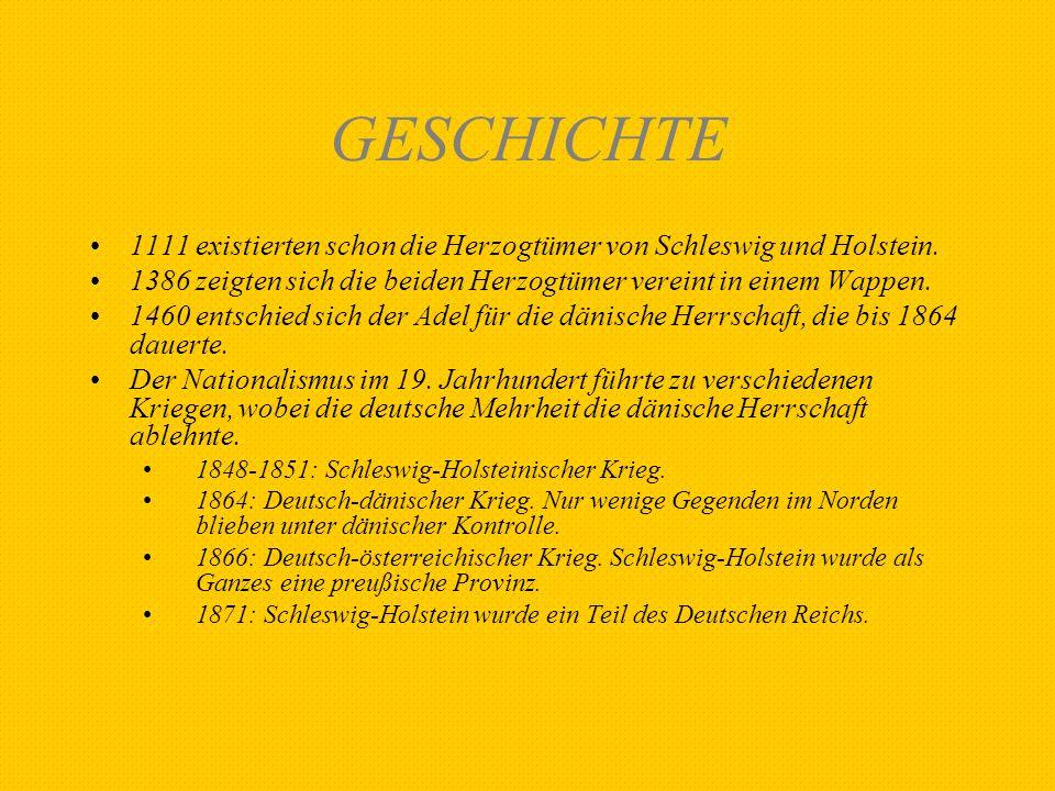 GESCHICHTE 1111 existierten schon die Herzogtümer von Schleswig und Holstein. 1386 zeigten sich die beiden Herzogtümer vereint in einem Wappen. 1460 e