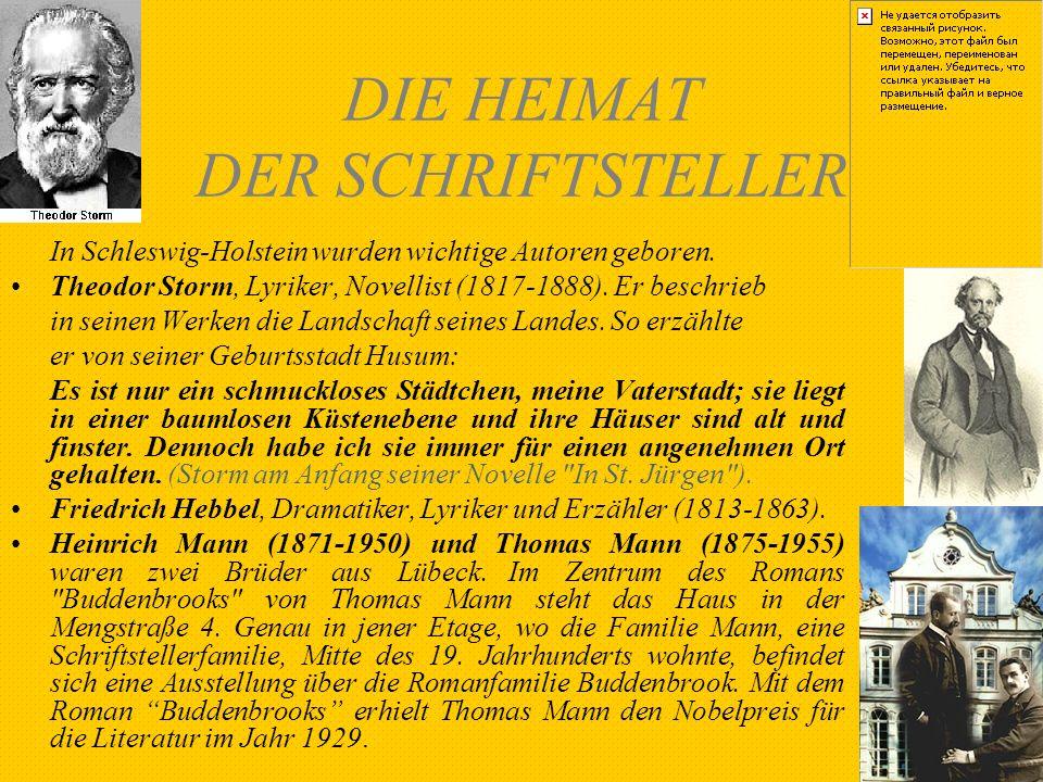 DIE HEIMAT DER SCHRIFTSTELLER In Schleswig-Holstein wurden wichtige Autoren geboren. Theodor Storm, Lyriker, Novellist (1817-1888). Er beschrieb in se