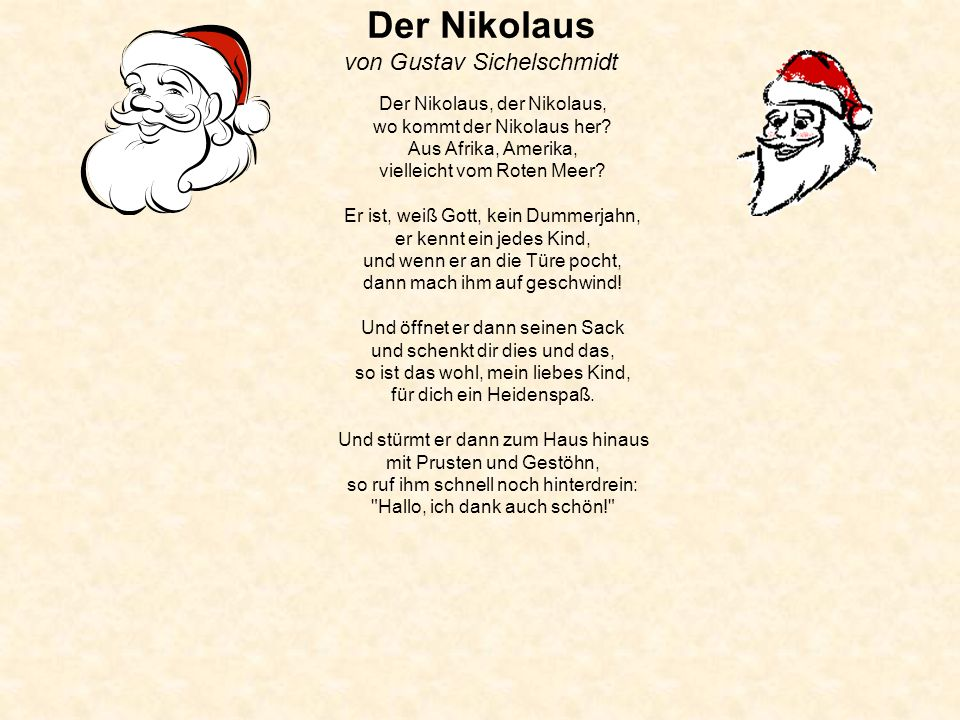 Der Nikolaus von Gustav Sichelschmidt Der Nikolaus, der Nikolaus, wo kommt der Nikolaus her? Aus Afrika, Amerika, vielleicht vom Roten Meer? Er ist, w