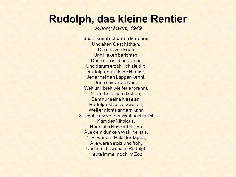 Rudolph, das kleine Rentier Johnny Marks, 1949 Jeder kennt schon die Märchen Und alten Geschichten, Die uns von Feen Und Hexen berichten, Doch neu ist