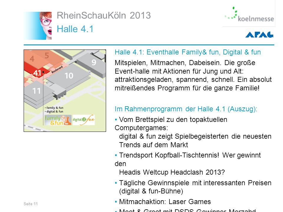 Seite 11 RheinSchauKöln 2013 Halle 4.1 Halle 4.1: Eventhalle Family& fun, Digital & fun Mitspielen, Mitmachen, Dabeisein.