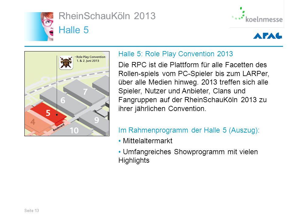 Seite 13 RheinSchauKöln 2013 Halle 5 Halle 5: Role Play Convention 2013 Die RPC ist die Plattform für alle Facetten des Rollen-spiels vom PC-Spieler bis zum LARPer, über alle Medien hinweg.