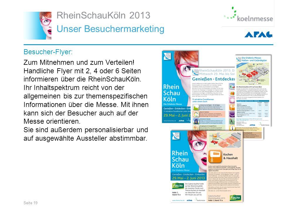 Seite 19 RheinSchauKöln 2013 Unser Besuchermarketing Besucher-Flyer: Zum Mitnehmen und zum Verteilen.