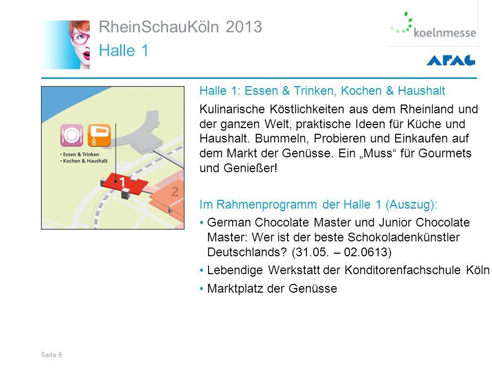 Seite 6 RheinSchauKöln 2013 Halle 1 Halle 1: Essen & Trinken, Kochen & Haushalt Kulinarische Köstlichkeiten aus dem Rheinland und der ganzen Welt, praktische Ideen für Küche und Haushalt.