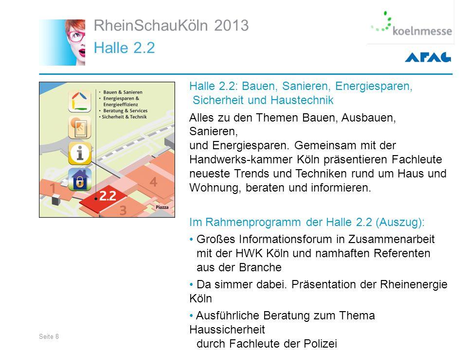 Seite 8 RheinSchauKöln 2013 Halle 2.2 Halle 2.2: Bauen, Sanieren, Energiesparen, Sicherheit und Haustechnik Alles zu den Themen Bauen, Ausbauen, Sanieren, und Energiesparen.