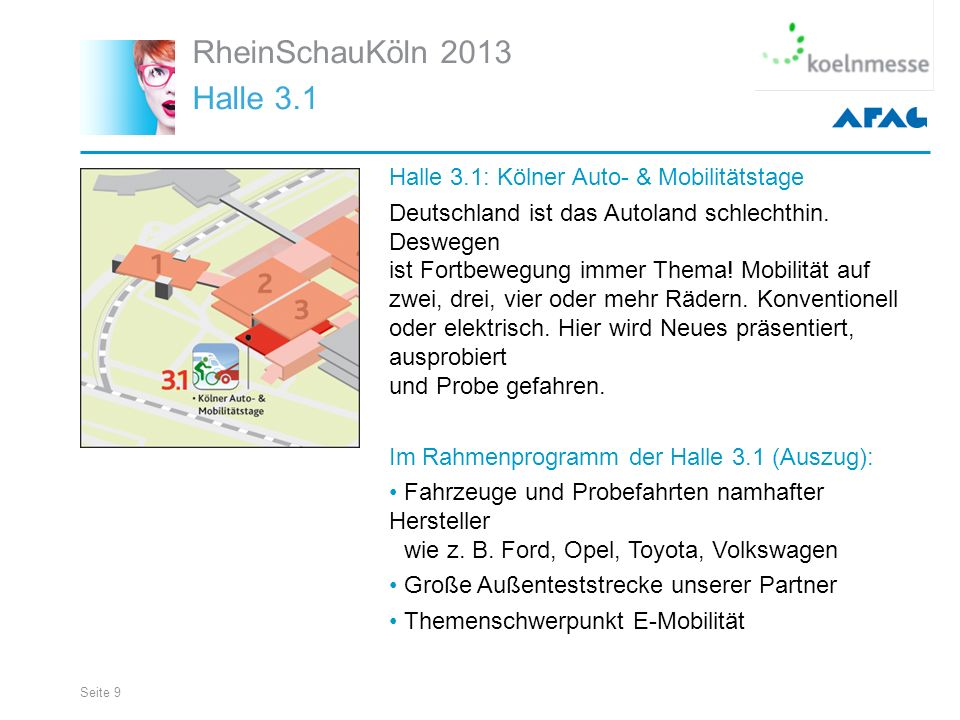 Seite 9 RheinSchauKöln 2013 Halle 3.1 Halle 3.1: Kölner Auto- & Mobilitätstage Deutschland ist das Autoland schlechthin.