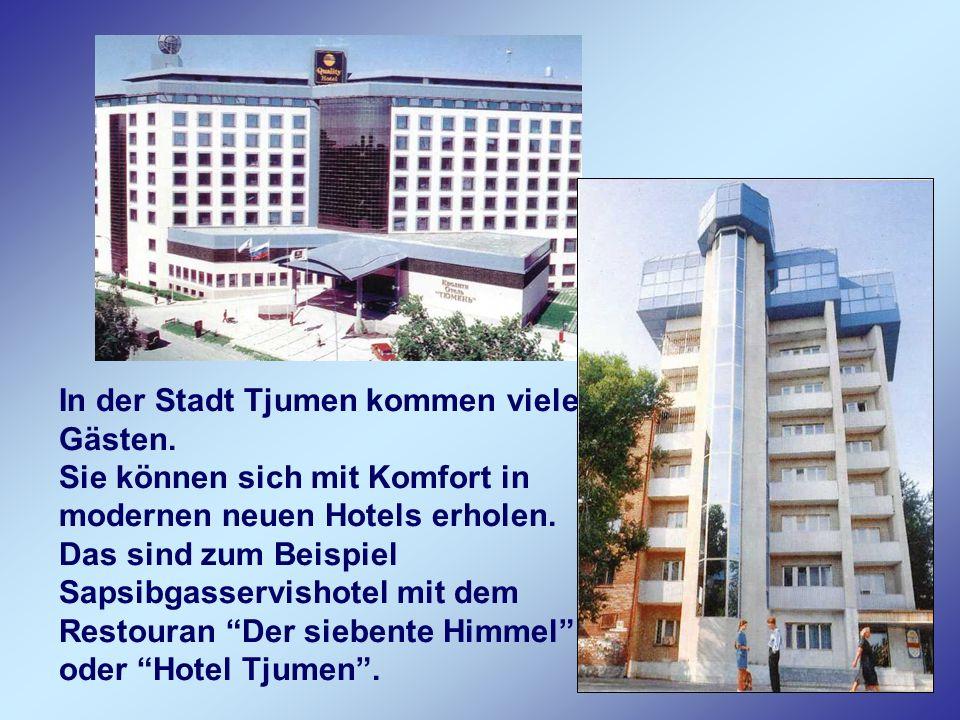 In der Stadt Tjumen kommen viele Gästen. Sie können sich mit Komfort in modernen neuen Hotels erholen. Das sind zum Beispiel Sapsibgasservishotel mit