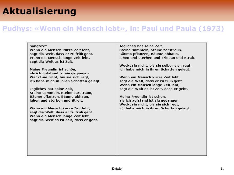 Aktualisierung Pudhys: «Wenn ein Mensch lebt», in: Paul und Paula (1973) Kohelet11 Songtext: Wenn ein Mensch kurze Zeit lebt, sagt die Welt, dass er zu früh geht.