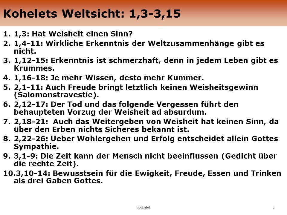 Kohelet3 Kohelets Weltsicht: 1,3-3,15 1.1,3: Hat Weisheit einen Sinn.