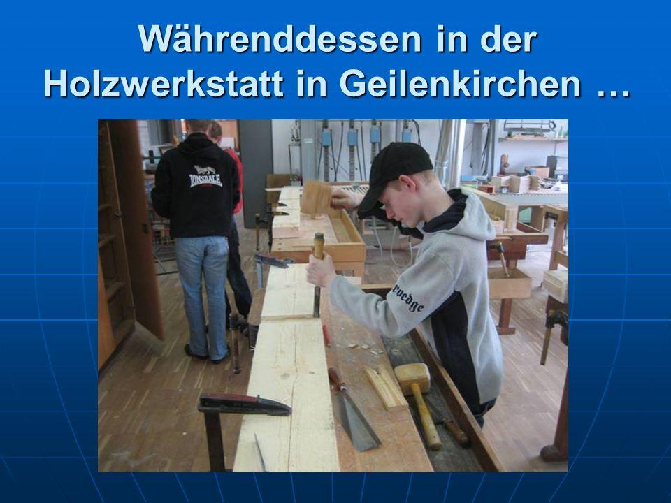 Währenddessen in der Holzwerkstatt in Geilenkirchen …