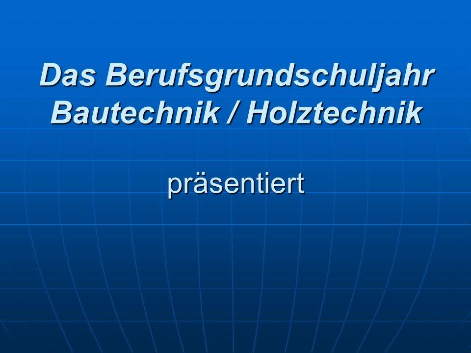 Das Berufsgrundschuljahr Bautechnik / Holztechnik präsentiert