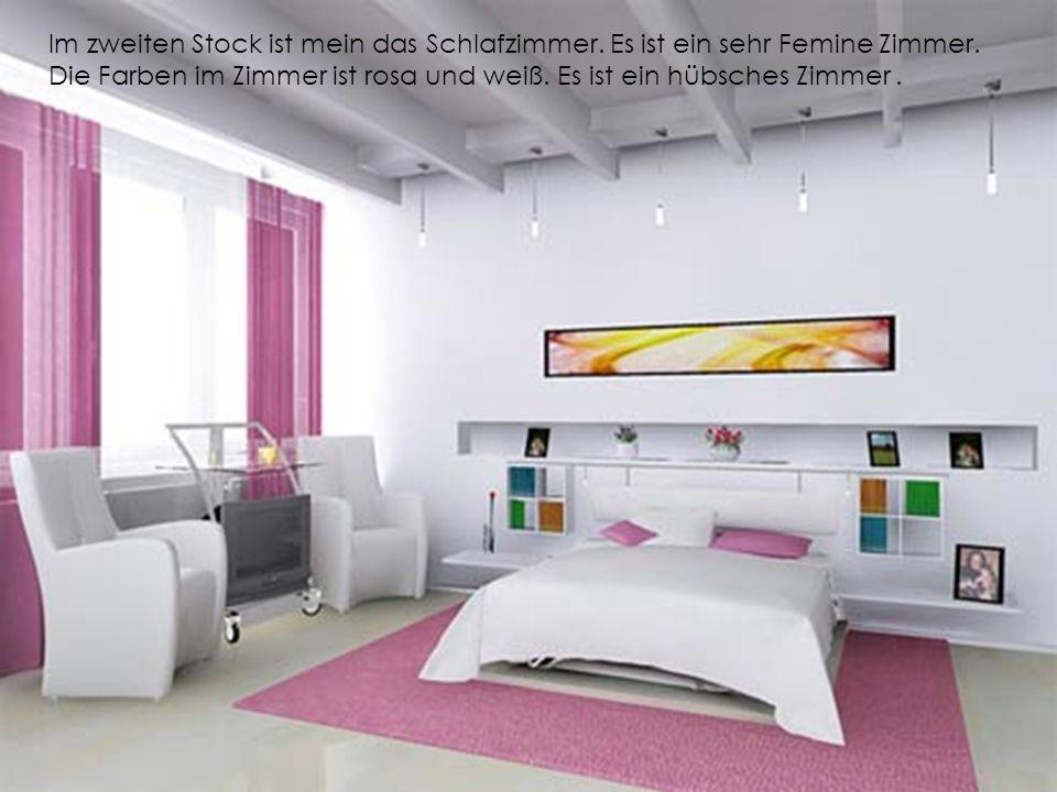 Im zweiten Stock ist mein das Schlafzimmer. Es ist ein sehr Femine Zimmer. Die Farben im Zimmer ist rosa und weiß. Es ist ein hübsches Zimmer.