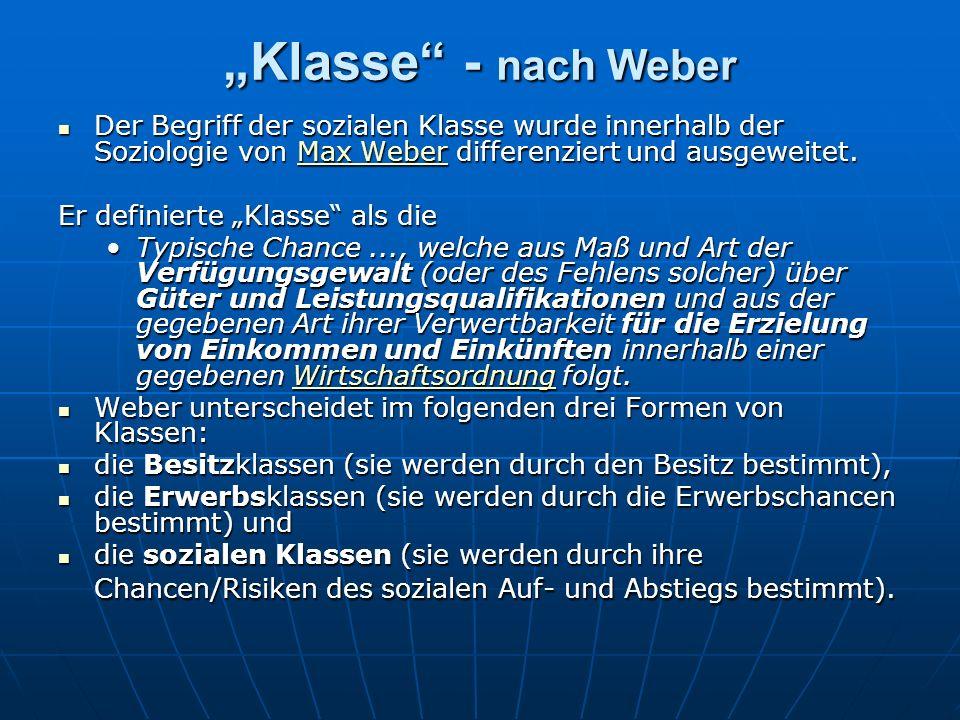 Klasse - nach Weber Der Begriff der sozialen Klasse wurde innerhalb der Soziologie von Max Weber differenziert und ausgeweitet. Der Begriff der sozial