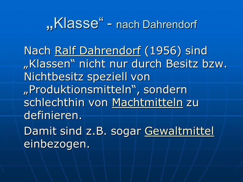 Klasse - nach DahrendorfKlasse - nach Dahrendorf Nach Ralf Dahrendorf (1956) sind Klassen nicht nur durch Besitz bzw. Nichtbesitz speziell von Produkt