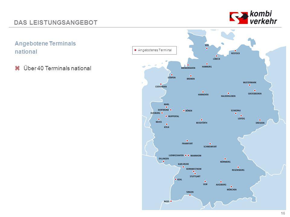 16 DAS LEISTUNGSANGEBOT Angebotene Terminals national zÜber 40 Terminals national Angebotenes Terminal