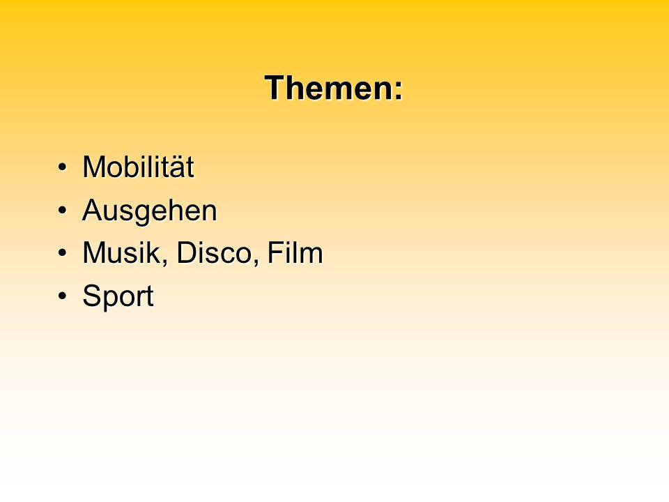 Themen: MobilitätMobilität AusgehenAusgehen Musik, Disco, FilmMusik, Disco, Film SportSport
