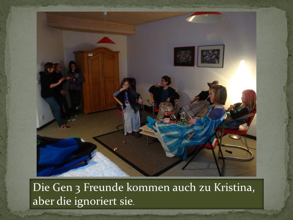 Die Gen 3 Freunde kommen auch zu Kristina, aber die ignoriert sie.